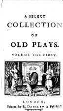 A Select Collection of Old Plays. Volume the First