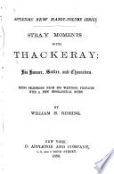 Stray Moments with Thackeray  His Humor  Satire  and Characters Book PDF