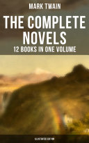 The Complete Novels of Mark Twain - 12 Books in One Volume (Illustrated Edition) Pdf/ePub eBook