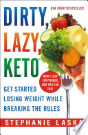 """DIRTY, LAZY, KETO (Revised and Expanded): Get Started Losing Weight While Breaking the Rules"" by Stephanie Laska"