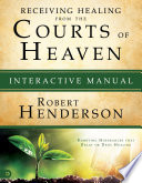 Receiving Healing From The Courts Of Heaven Interactive Manual Book
