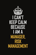 I Can t Keep Calm Because I Am A Manager  Risk Management