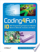 """Coding4Fun: 10.NET Programming Projects for Wiimote, YouTube, World of Warcraft, and More"" by Dan Fernandez, Brian Peek"