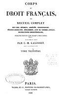 Corps du droit français, ou recueil complet des lois, décrets, arrêtés, ordonnances, sénatus-consultes, réglemens, avis du conseil d'état ...