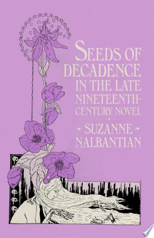 Seeds of Decadence in the Late Nineteenth-Century Novel