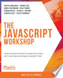 """The JavaScript Workshop: A New, Interactive Approach to Learning JavaScript"" by Joseph Labrecque, Jahred Love, Daniel Rosenbaum, Nick Turner, Gaurav Mehla, Alonzo L. Hosford, Florian Sloot, Philip Kirkbride"