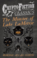 The Monster of Lake LaMetrie (Cryptofiction Classics - Weird Tales of Strange Creatures)