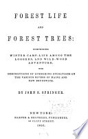 Forest life and forest trees: comprising winter camp-life among the loggers and wild-wood adventure, with descriptions of lumbering operations on the various rivers of Maine and New Brunswick
