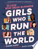Girls Who Run the World  31 CEOs Who Mean Business Book