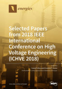 Selected Papers from 2018 IEEE International Conference on High Voltage Engineering  ICHVE 2018