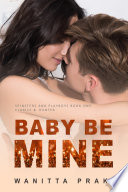 Baby Be Mine (Steamy Pregnancy Romance)