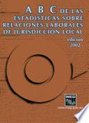 ABC de las estadísticas sobre relaciones laborales de jurisdicción local. Edición 2002