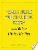 Smile While You Still Have Teeth  and Other Little Life Tips
