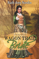 Wagon Trail Bride  a historical western romance of childhood friends falling in love