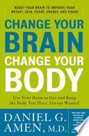 """Change Your Brain, Change Your Body: Use Your Brain to Get and Keep the Body You Have Always Wanted"" by Daniel G. Amen, M.D."