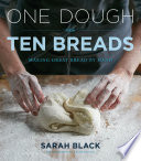 """One Dough, Ten Breads: Making Great Bread by Hand"" by Sarah Black"