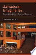 Salvadoran Imaginaries  : Mediated Identities and Cultures of Consumption