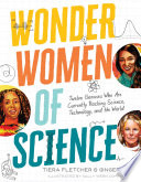 Wonder Women of Science  Twelve Geniuses Who Are Currently Rocking Science  Technology  and the World