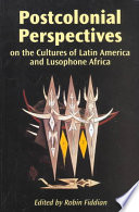 Postcolonial Perspectives On The Cultures Of Latin America And Lusophone Africa
