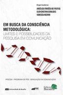 EM BUSCA DA CONSCIÊNCIA METODOLÓGICA: LIMITES E POSSIBILIDADES DA PESQUISA EM COMUNICAÇÃ