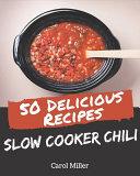 50 Delicious Slow Cooker Chili Recipes