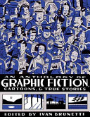 An anthology of graphic fiction, cartoons, & true stories