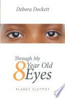 Through My 8 Year Old Eyes