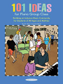 101 Ideas for Piano Group Class  Building an Inclusive Music Community for Students of All Ages and Abilities