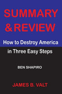 Summary and Review of How to Destroy America in Three Easy Steps  BEN SHAPIRO
