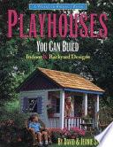 Playhouses You Can Build  : Indoor & Backyard Designs