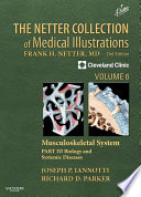 The Netter Collection of Medical Illustrations  Musculoskeletal System  Volume 6  Part III   Musculoskeletal Biology and Systematic Musculoskeletal Disease E Book