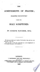 The Achievements of Prayer  Selected Exclusively from the Holy Scriptures  by J  Fincher Book