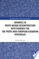 Advances in Proto Basque Reconstruction with Evidence for the Proto Indo European Euskarian Hypothesis