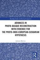 Advances in Proto-Basque Reconstruction with Evidence for the Proto-Indo-European-Euskarian Hypothesis