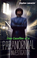True Case Files of a Paranormal Investigator