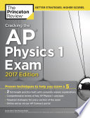 Cracking the AP Physics 1 Exam, 2017 Edition  : Proven Techniques to Help You Score a 5
