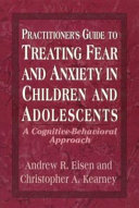 Practitioner S Guide To Treating Fear And Anxiety In Children And Adolescents