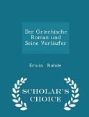 Der Griechische Roman Und Seine Vorlaufer - Scholar's Choice Edition