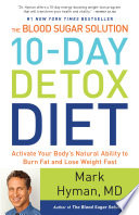 """The Blood Sugar Solution 10-Day Detox Diet: Activate Your Body's Natural Ability to Burn Fat and Lose Weight Fast"" by Dr. Mark Hyman"