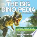 The Big Dino pedia for Small Learners   Dinosaur Books for Kids   Children s Animal Books