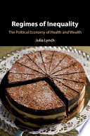 """""""Regimes of Inequality: The Political Economy of Health and Wealth"""" by Julia Lynch"""