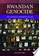 Rwandan Genocide  The Essential Reference Guide