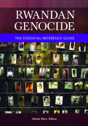 Rwandan Genocide: The Essential Reference Guide