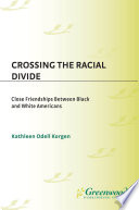 Crossing the Racial Divide  Close Friendships Between Black and White Americans Book