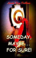 Someday  Maybe   for Sure