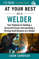link to At your best as a welder : your playbook for building a successful career and launching a thriving small business as a welder in the TCC library catalog