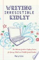 Writing Irresistible Kidlit Book PDF