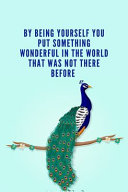 By Being Yourself You Put Something Wonderful in the World That Was Not There Before