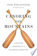 """""""Canoeing the Mountains: Christian Leadership in Uncharted Territory"""" by Tod Bolsinger"""