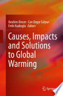 """""""Causes, Impacts and Solutions to Global Warming"""" by Ibrahim Dincer, Can Ozgur Colpan, Fethi Kadioglu"""